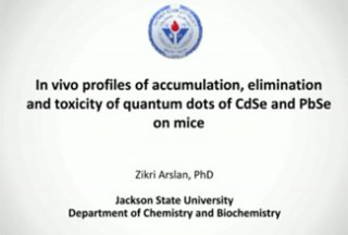 RCMI Spotlight Presents – Jackson State University – In vivo profiles of accumulation, elimination and toxicity of quantum dots